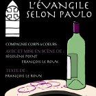 L'ÉVANGILE SELON PAULO du 19 novembre au 25 mars à LA COMÉDIE St MICHEL à PARIS